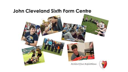 John Cleveland Sixth Form Centre Achieve Your Aspirations.