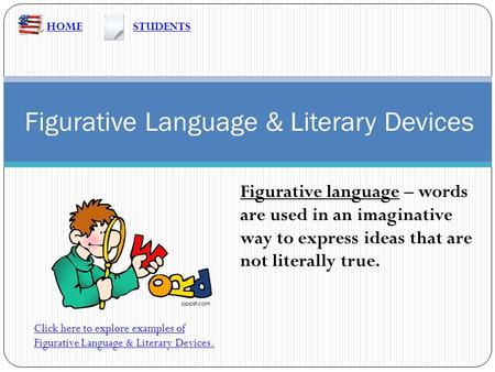 Figurative Language & Literary Devices HOME Click here to explore examples of Figurative Language & Literary Devices. Figurative language – words are used.