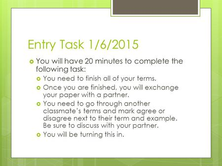 Entry Task 1/6/2015  You will have 20 minutes to complete the following task:  You need to finish all of your terms.  Once you are finished, you will.