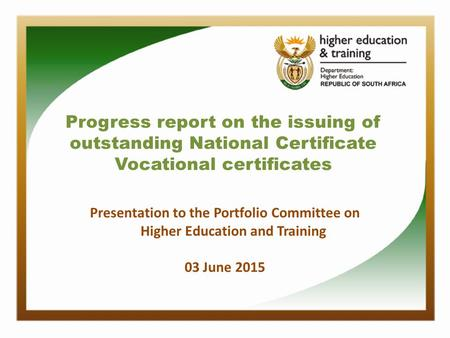Progress report on the issuing of outstanding National Certificate Vocational certificates Presentation to the Portfolio Committee on Higher Education.