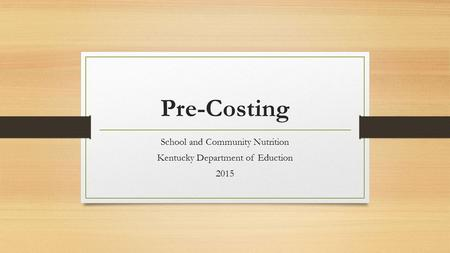 Pre-Costing School and Community Nutrition Kentucky Department of Eduction 2015.