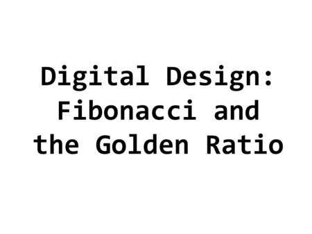 Digital Design: Fibonacci and the Golden Ratio. Leonardo Fibonacci aka Leonardo of Pisa 1170 – c. 1250.