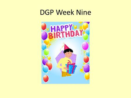 DGP Week Nine.