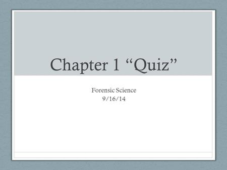 "Chapter 1 ""Quiz"" Forensic Science 9/16/14. No Drill Get a rubber band from Ms. Bloedorn. Write your name on it in PEN. Put it around your phone and deposit."