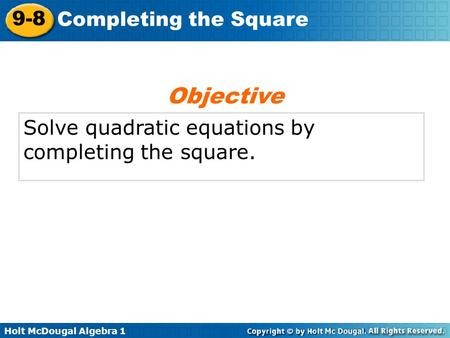Objective Solve quadratic equations by completing the square.