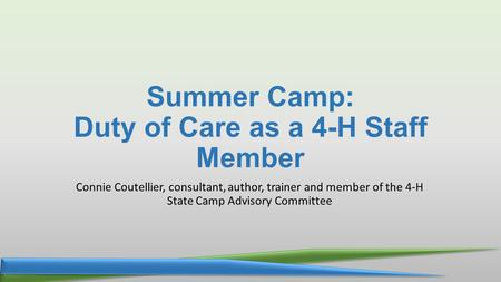 Summer Camp: Duty of Care as a 4-H Staff Member Connie Coutellier, consultant, author, trainer and member of the 4-H State Camp Advisory Committee.