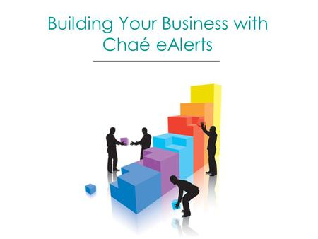 Building Your Business with Chaé eAlerts. E-mail Marketing: The Preferred Method For Expanding Your Reach, Relationships, and Results *Survey conducted.