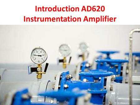 Introduction AD620 Instrumentation Amplifier