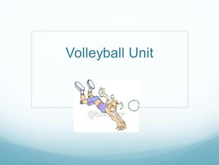 Volleyball Unit. Standards to be Met 1.3- Strike an object consistently with a body part toward an intended target 2.6- Explain the role of the shoulders,