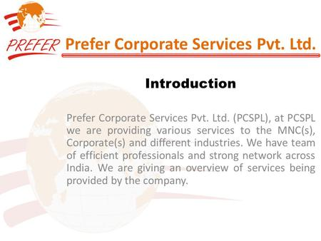 Prefer Corporate Services Pvt. Ltd. Introduction Prefer Corporate Services Pvt. Ltd. (PCSPL), at PCSPL we are providing various services to the MNC(s),