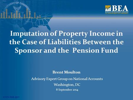 Www.bea.gov Imputation of Property Income in the Case of Liabilities Between the Sponsor and the Pension Fund Brent Moulton Advisory Expert Group on National.