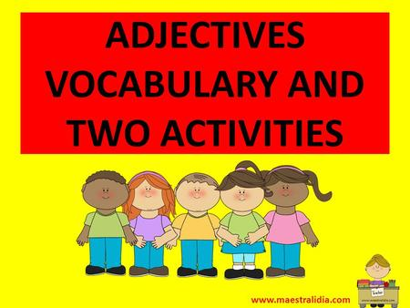 ADJECTIVES VOCABULARY AND TWO ACTIVITIES www.maestralidia.com.