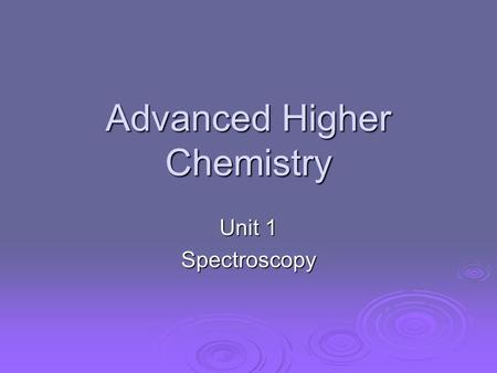 Advanced Higher Chemistry Unit 1 Spectroscopy. Spectroscopy  Spectroscopy is used to give information regarding the structure of atoms or molecules.
