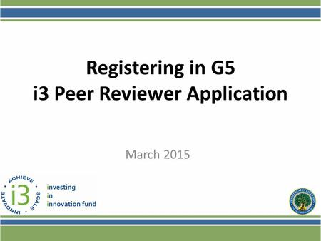 March 2015 Registering in G5 i3 Peer Reviewer Application.
