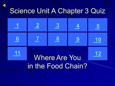 Science Unit A Chapter 3 Quiz 1 2 3 4 5 6 7 8 9 10 1 2 1 Where Are You in the Food Chain? 12 11.
