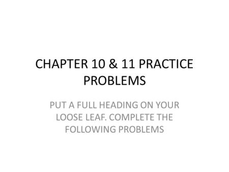 CHAPTER 10 & 11 PRACTICE PROBLEMS