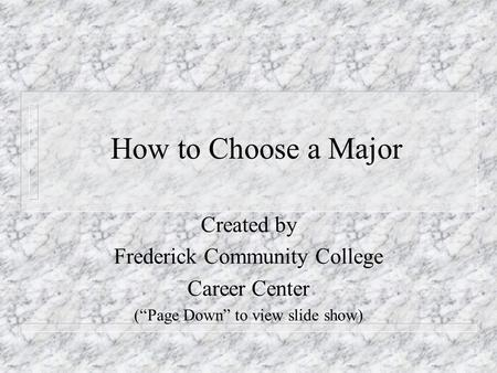 "How to Choose a Major Created by Frederick Community College Career Center (""Page Down"" to view slide show)"