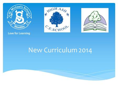 New Curriculum 2014.  Why we have made changes to the Key Stage 1 and 2 curriculum  What the changes are including an overview of English and Maths.