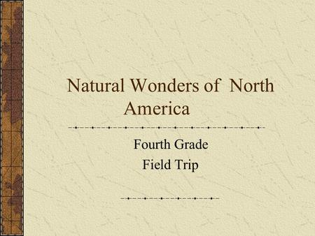 Natural Wonders of North America Fourth Grade Field Trip.