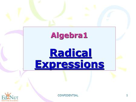 CONFIDENTIAL 1 Algebra1 Radical Expressions. CONFIDENTIAL 2 Warm Up 1) {(-3, 16), (-2, 8), (0, 2), (1, 1), (3, 0.25)} 2) {(-5, 15), (-2, -6), (0, -10),