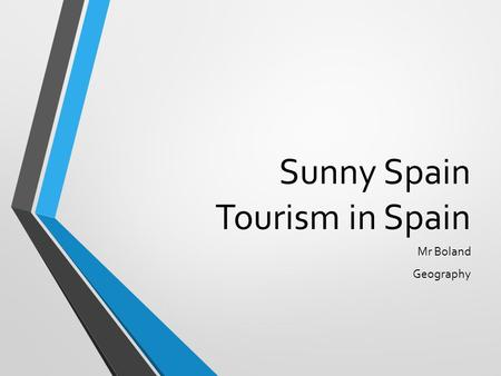 Sunny Spain Tourism in Spain Mr Boland Geography.