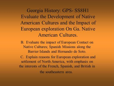 Georgia History: GPS- SS8H1 Evaluate the Development of Native American Cultures and the Impact of European exploration On Ga. Native American Cultures.