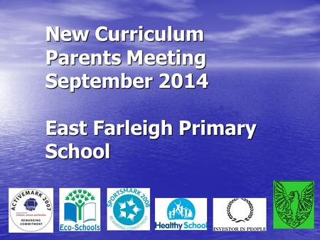 New Curriculum Parents Meeting September 2014 East Farleigh Primary School.
