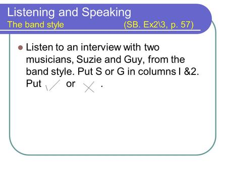 Listening and Speaking The band style (SB. Ex2\3, p. 57)