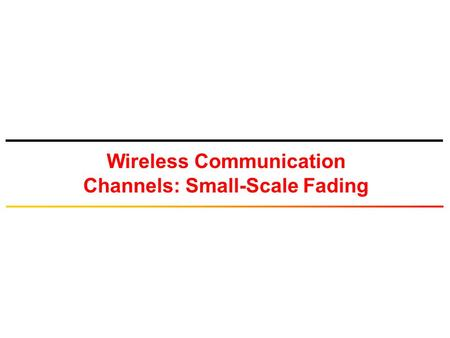 Wireless Communication Channels: Small-Scale Fading
