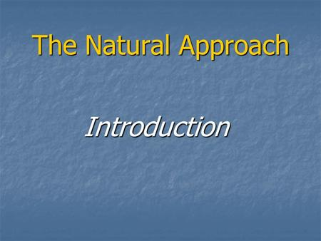 The Natural Approach Introduction. **The term NA was developed by Tracy Terrl and Stephen Krashen in 1977 **The term NA was developed by Tracy Terrl and.