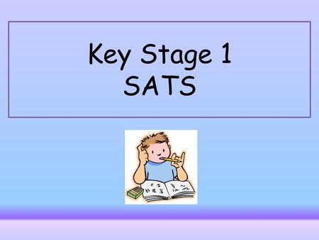 Key Stage 1 SATS. Outline What are SATs? An outline of the tasks and tests Levels The results What you can do to help Dates Teacher assessment.