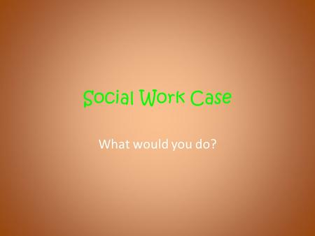 Social Work Case What would you do?. Equipment Needed Memory Stick Unit 4 Folder Pack of dividers Library Card.