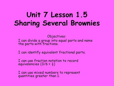 Unit 7 Lesson 1.5 Sharing Several Brownies