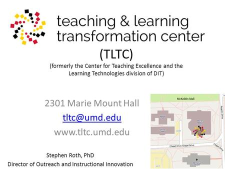 (TLTC) (formerly the Center for Teaching Excellence and the Learning Technologies division of DIT) 2301 Marie Mount Hall