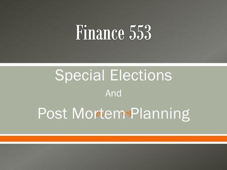  Special Elections And Post Mortem Planning.  Estate Planning after Death o Decisions made on the estate that Impact heirs Impact taxes Impact executor.