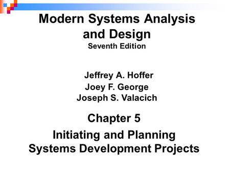 Chapter 5 Initiating and Planning Systems Development Projects Modern Systems Analysis and Design Seventh Edition Jeffrey A. Hoffer Joey F. George Joseph.