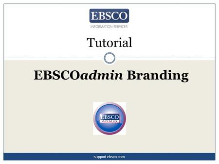 Tutorial EBSCOadmin Branding support.ebsco.com. To help you enhance the search experience for your users, EBSCO offers a number of custom branding options.