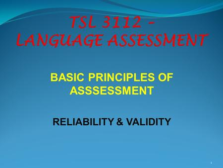 BASIC PRINCIPLES OF ASSSESSMENT RELIABILITY & VALIDITY