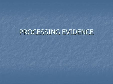 PROCESSING EVIDENCE.