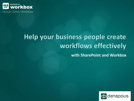 Help your business people create workflows effectively with SharePoint and Workbox.