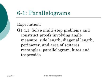 6-1: Parallelograms Expectation: G1.4.1: Solve multi-step problems and construct proofs involving angle measure, side length, diagonal length, perimeter,