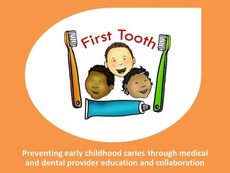 """First Tooth"" is an evidence-based program designed to decrease tooth decay in young children through education, preventative services and referrals. I'd."