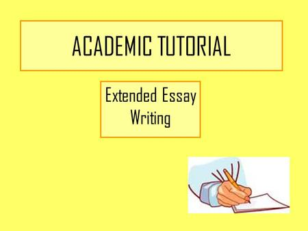 ACADEMIC TUTORIAL Extended Essay Writing. TODAY WE WILL AIM TO TODAY... ACTIVITY 1: Marking Exercise (20 mins) Reading through 2 candidate answers identifying.