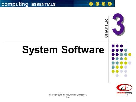 Copyright 2003 The McGraw-Hill Companies, Inc. 1 3 3 CHAPTER System Software computing ESSENTIALS    