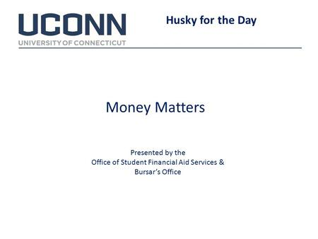 Money Matters Husky for the Day Presented by the Office of Student Financial Aid Services & Bursar's Office.