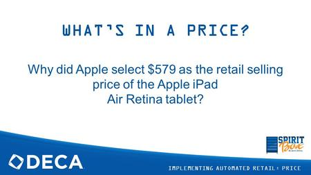 WHAT'S IN A PRICE? Why did Apple select $579 as the retail selling price of the Apple iPad Air Retina tablet? IMPLEMENTING AUTOMATED RETAIL: PRICE.