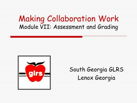 Making Collaboration Work Module VII: Assessment and Grading