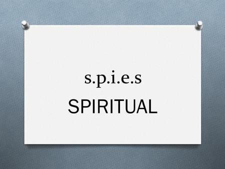 S.p.i.e.s SPIRITUAL. Learning Goals O I can name the 5 elements of the human person. (Spiritual) O I can identify and use prayer in my life appropriately.(Spiritual)