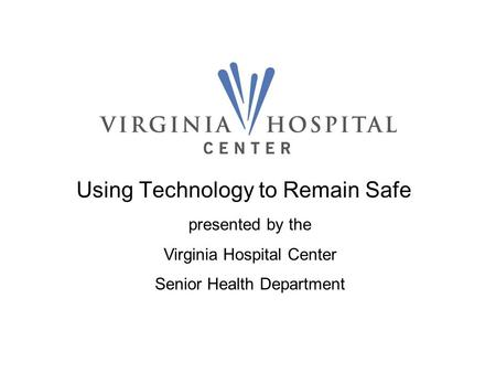Using Technology to Remain Safe presented by the Virginia Hospital Center Senior Health Department.