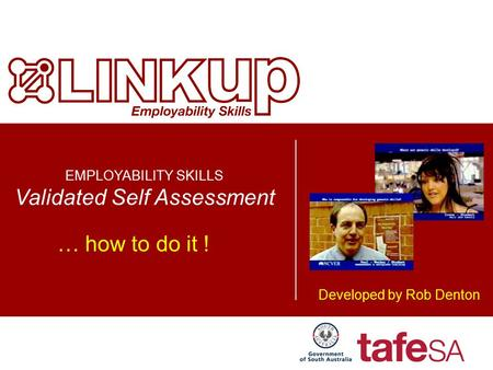 EMPLOYABILITY SKILLS Validated Self Assessment … how to do it ! Developed by Rob Denton.